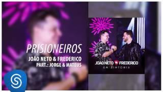 João Neto & Frederico - Prisioneiros part. Jorge e Mateus (Áudio Oficial)