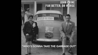 "John Prine - ""Who's Gonna Take The Garbage Out"" w/ Iris DeMent - For Better Or Worse"