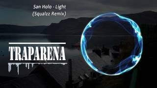 San Holo - Light (Squalzz Remix) | TRAP
