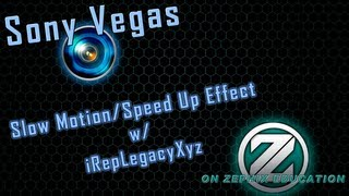 ⓩ Sony Vegas Pro 12 Tutorial Creating Slow Motion /Speed Up Effect Ft.CEO. iRepLegacyX! -ZTV→