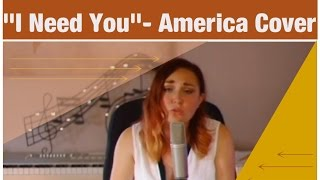 I Need You- America- Cover by Kayla Williams