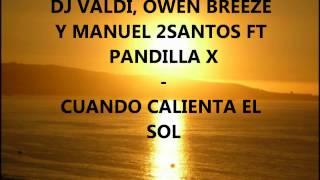Dj Valdi, Owen Breeze & Manuel 2Santos feat. Pandilla X - Cuando Calienta El Sol