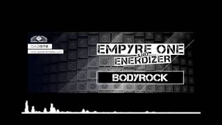 Empyre One & Enerdizer - Bodyrock [OUT NOW]