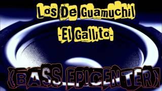 Los De Guamuchil -El Gallito- (BASS EPICENTER)
