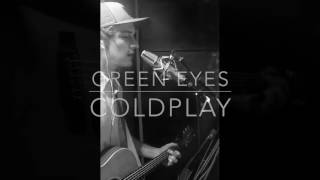 Green Eyes - Coldplay - Cover by Wes Compton