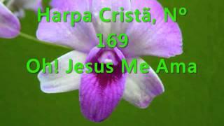 Harpa Cristã, Nº 169 Oh! Jesus Me Ama