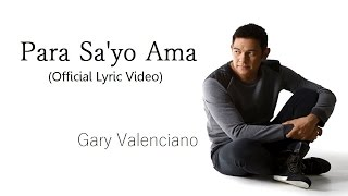 Gary Valenciano- Para Sa'Yo Ama (Official Lyric Video)