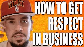 How To Get Respect In Business