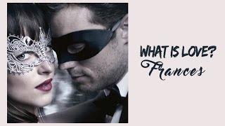 What Is Love? Frances (Tradução) 50 Tons de Cinza Mais Escuros (Fifty Shades Darker)