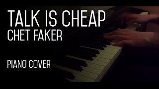 Talk Is Cheap - Chet Faker - Piano Cover