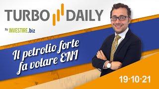 Turbo Daily 19.10.2021 - Il petrolio forte fa volare ENI