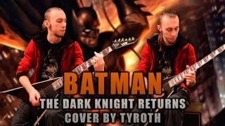 """Batman: The Dark Knight Returns"" medley [metal cover by TYROTH]"