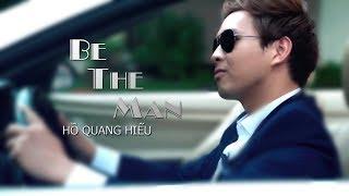 BE THE MAN - HỒ QUANG HIẾU | OFFICIAL MV | HỒ QUANG HIẾU TV