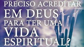 Tenho de Acreditar em Deus Para Viver Uma Vida Espiritual?