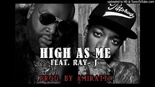 Rick Ross ft. Wiz Khalifa - High As Me Feat. Ray - J(NEW 2015)