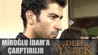 Deli Yürek Bölüm 35 - Yusuf Miroğluna İdam'a Çarptırılır