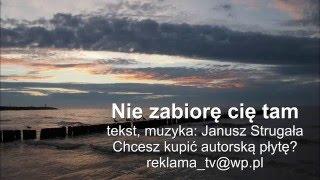 Nie zabiorę cię tam - z autorskiej płyty. Janusz Strugała