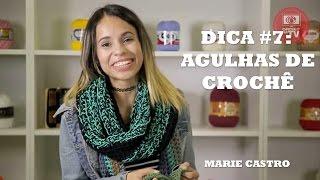 Marie Castro - Dica #7: Agulhas de Crochê