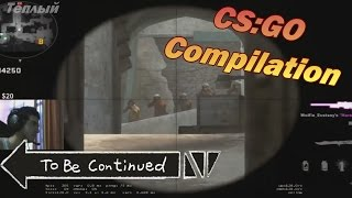 To Be Continued - CS:GO Compilation