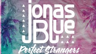 Jonas Blue -  Perfect Strangers (Paul Gannon & Johnny O' Neill Bootleg)