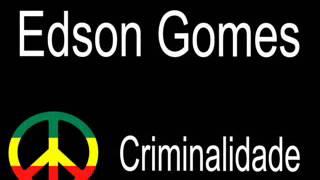 Criminalidade - Edson Gomes