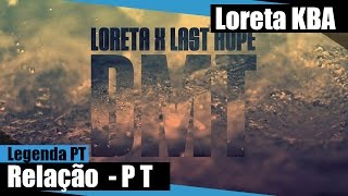 Loreta - Relação [legenda PT] (DMT)  x Last Hope