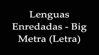 BIG METRA - Lenguas Enredadas (letra)