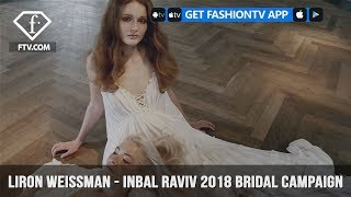 Liron Weissman Photography Inbal Raviv 2018 Bridal Campaign | FashionTV | FTV