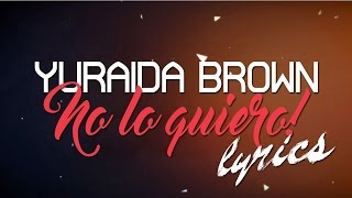 No lo Quiero - Yuraida Brown (Lyric Video)