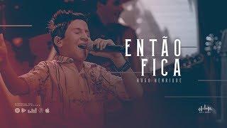 Hugo Henrique - Então Fica (DVD Só Dessa Vez)