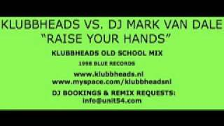 "KLUBBHEADS VS. DJ MARK VAN DALE ""RAISE YOUR HANDS"" (RMX)"