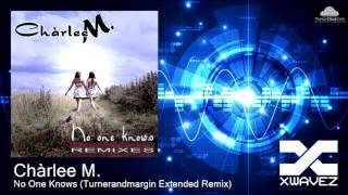 Chàrlee M. - No One Knows (Turnerandmargin Extended Remix) [Electro House]