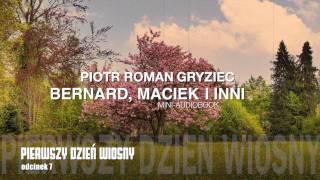 Piotr R. Gryciec - Bernard, Maciek i inni - Pierwszy dzień wiosny (odcinek 7)