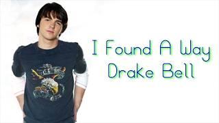 I Found A Way Lyrics ~ Drake Bell
