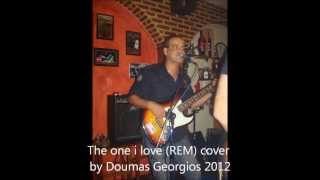 The one i love (REM) cover by Doumas Georgios 2012