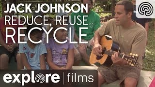 Jack Johnson: Reduce, Reuse, Recycle - 3 R Song | Explore Films