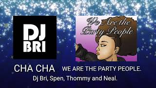 Cha Cha - We are the Party People. (Dj Bri, Spen, Thommy anf Neal.)