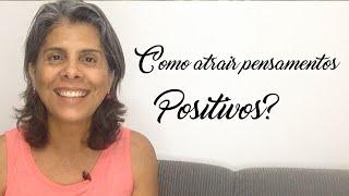 Como atrair pensamentos positivos?
