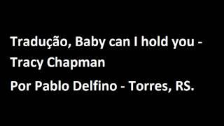 Baby can i hold you - Tracy chapman (tradução)
