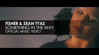 Fisher & Sean Tyas - Something In The Way (Official Music Video)
