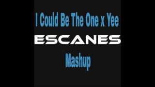 I Could Be The One x Yee (Escanes Mashup)
