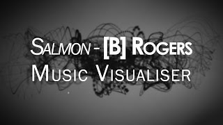 Salmon – [B] Rogers (Music Visualiser)