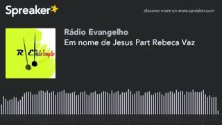 Em nome de Jesus Part Rebeca Vaz (made with Spreaker)