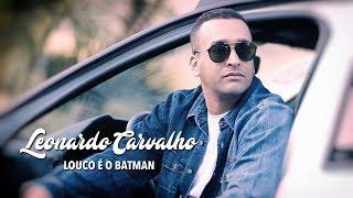Leonardo Carvalho -  Louco é o Batman (Clipe Oficial)