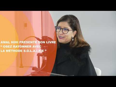 Video : Amal Hihi présente son livre « Osez rayonner avec la méthode S.O.L.A.I.R.E »
