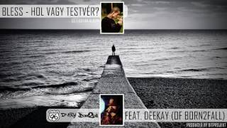 BLESS - Hol vagy testvér? feat. DEEKAY (Official, Gettostar Album)