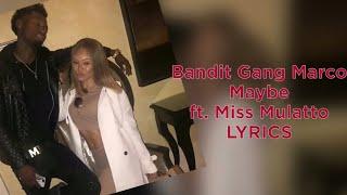 Bandit Gang Marco - Maybe (ft. Miss Mulatto) LYRICS