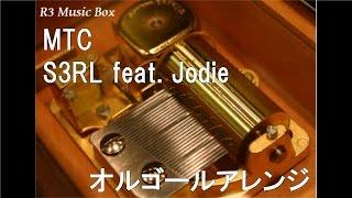 MTC/S3RL feat. Jodie【オルゴール】