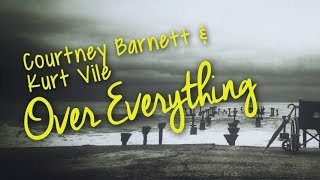 Courtney Barnett & Kurt Vile - Over Everything (Lyric Video)