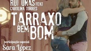 Tarraxo Bem Bom - Rui Unas feat. Carolina Torres e Sara López